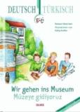 Wir gehen ins Museum - Müzeye gidiyoruz - Deutsch-türkische Ausgabe.