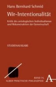 Wir-Intentionalität - Kritik des ontologischen Individualismus und Rekonstruktion der Gemeinschaft.