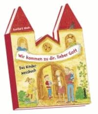Wir kommen zu dir, lieber Gott - Das Kinder-Messbuch.