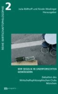 Wir segeln in unerforschten Gewässern - Debatten des Wirtschaftsphilosophischen Clubs München.