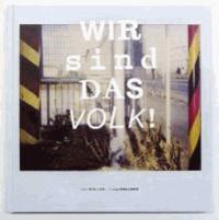 Wir sind das Volk! - Neue deutsche Grenze - eine Annäherung in Bildern.