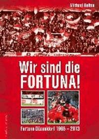 Wir sind die Fortuna! - Fortuna Du¨sseldorf 1996-2013.