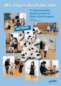 Wir singen durch das Jahr - Praxishandbuch - 27 jahreszeitliche Musikstunden für Eltern-Kind-Gruppen.
