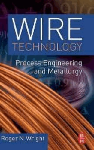 Wire Technology - Process Engineering and Metallurgy.