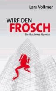 Wirf den Frosch - Ein Business-Roman.