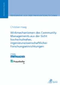 Wirkmechanismen des Community Managements aus der Sicht hochschulnaher, ingenieurwissenschaftlicher Forschungseinrichtungen.
