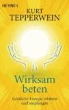 Wirksam beten - Göttliche Energie erbitten und empfangen.