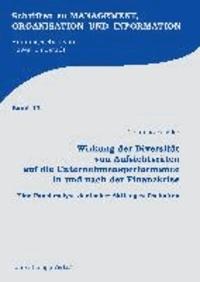 Wirkung der Diversität von Aufsichtsräten auf die Unternehmensperformance in und nach der Finanzkrise - Eine Panelanalyse deutscher Aktiengesellschaften.