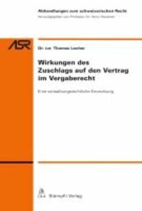 Wirkungen des Zuschlags auf den Vertrag im Vergaberecht - Eine verwaltungsrechtliche Einordnung.