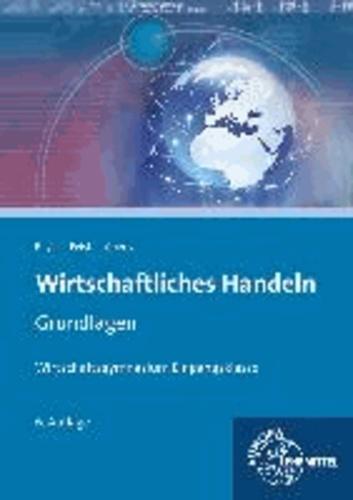 Wirtschaftliches Handeln Grundlagen - Ökonomie - Verbraucherrecht - Betriebliche Leistungsprozesse - Buchführung.