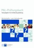 Wirtschafts- und Sozialkunde. PAL - Prüfungsbuch - Testaufgaben für die Berufsausbildung.