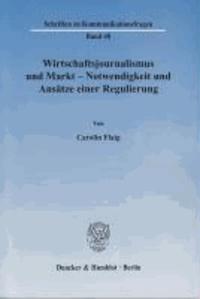 Wirtschaftsjournalismus und Markt - Notwendigkeit und Ansätze einer Regulierung.