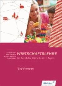 Wirtschaftslehre . Schülerbuch. Berufliche Oberschulen in Bayern - Sozialwesen.