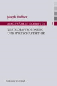 Wirtschaftsordnung und Wirtschaftsethik - Joseph Höffner, Ausgewählte Schriften Band 3.