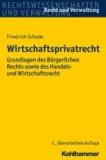Wirtschaftsprivatrecht - Grundlagen des Bürgerlichen Rechts sowie des Handels- und Wirtschaftsrechts.