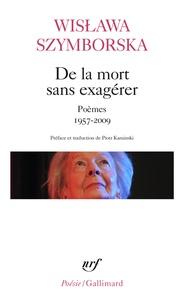 Wislawa Szymborska - De la mort sans exagérer - Poèmes 1957-2009.