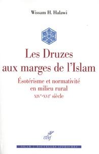 Wissam Halawi - Les Druzes en marge de l'islam - Esotérisme et normativité en milieu rural (XIVe-XVIe siècle).