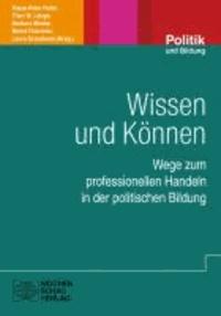Wissen und Können - Wege zum professionellen Handeln in der politischen Bildung.