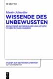 Wissende des Unbewussten - Romantische Anthropologie und Ästhetik im Werk Richard Wagners.