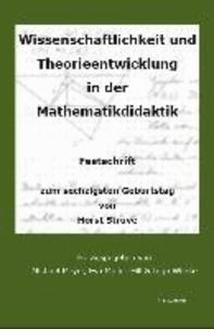 Wissenschaftlichkeit und Theorieentwicklung in der Mathematikdidaktik - Festschrift anlässlich des sechzigsten Geburtstages von Horst Struve.
