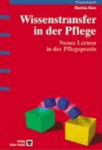 Wissenstransfer in der Pflege - Neues Lernen in der Pflegepraxis.
