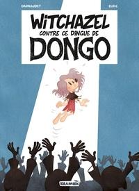 Elric Dufau - Witchazel T4 - Ce Dingue de Dongo.
