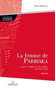 Witi Ihimaera - La femme de Parihaka.