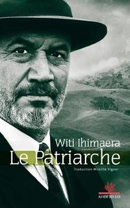 Witi Ihimaera - Le Patriarche.