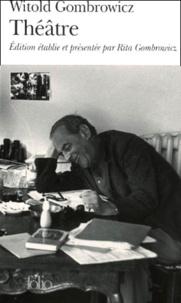 Witold Gombrowicz - Théâtre : Yvonne, princesse de Bourgogne ; Le mariage ; L'histoire ; Opérette.