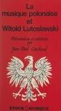 Witold Lutoslawski et Jean-Paul Couchoud - La musique polonaise et Witold Lutoslawski.