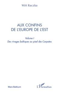 Witt Raczka - Aux confins de l'Europe de l'Est - Volume 1, Des rivages baltiques au pied des Carpates.