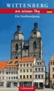 Wittenberg an einem Tag - Ein Stadtrundgang.