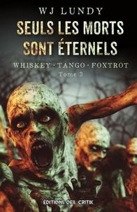 Wj Lundy - Seuls les Morts sont Éternels - Tome 3 de la série Whiskey Tango Foxtrot.