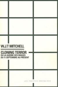 WJT Mitchell - Cloning Terror - La guerre des images du 11 septembre au présent.