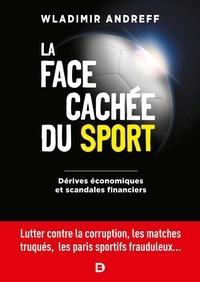 Wladimir Andreff - La face cachée du sport - Dérives économiques et scandales financiers.