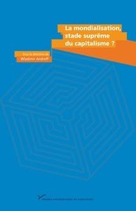 Wladimir Andreff - La mondialisation, stade suprême du capitalisme ? - En hommage à Charles-Albert Michalet.
