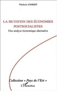 Wladimir Andreff - La mutation des économies postsocialistes - Une analyse économique alternative.