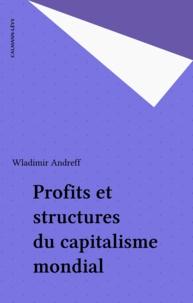 Wladimir Andreff - Profits et structures du capitalisme mondial.