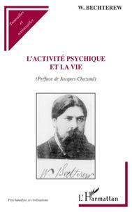 Wladimir Bechterew - L'activité psychique et la vie.