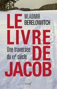 Wladimir Berelowitch - Le livre de Jacob - Une traversée du XXe siècle.