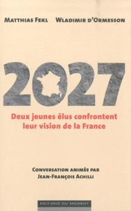 Wladimir d' Ormesson - 2027 - Deux jeunes élus confrontent leur vision de la France.