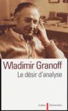 Wladimir Granoff - Le désir d'analyse - Textes cliniques.