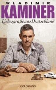 Wladimir Kaminer - Liebesgrüsse aus Deutschland.