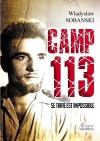 Wladyslaw Sobanski - Camp 113 - Se taire est impossible.