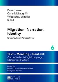 Wladyslaw Witalisz et Peter Leese - Migration, Narration, Identity - Cross-Cultural Perspectives.