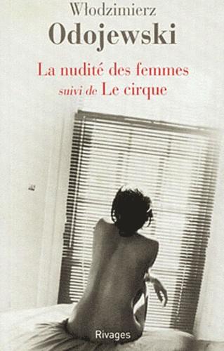 Wlodzimierz Odojewski - La Nudité des femmes - Suivi de Le Cirque.