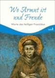 Wo Armut ist und Freude - Worte des heiligen Franziskus.