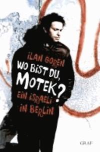 Wo bist du, Motek? - Ein Israeli in Berlin.