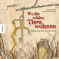 Wo die wilden Tiere wohnen - Biberburg, Storchennest & Co..
