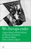Wo Europa endet - Ungarn, Brüssel und das Schicksal der liberalen Demokratie.